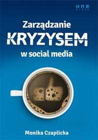 Zarządzanie kryzysem w social media - Monika Czaplicka - ebook