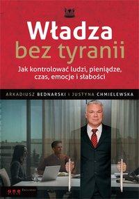 Władza bez tyranii. Jak kontrolować ludzi, pieniądze, czas, emocje i słabości - Arkadiusz Bednarski - ebook