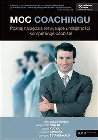 Moc coachingu. Poznaj narzędzia rozwijające umiejętności i kompetencje osobiste - Maja Wilczyńska - ebook