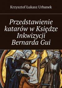 Przedstawienie katarów wKsiędze Inkwizycji BernardaGui