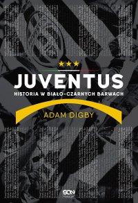 Juventus. Historia w biało-czarnych barwach - Adam Digby - ebook