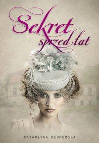Sekret sprzed lat - Katarzyna Redmerska - ebook