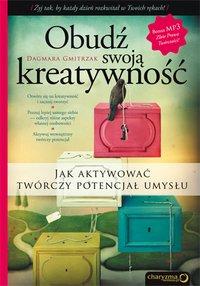 Obudź swoją kreatywność. Jak aktywować twórczy potencjał umysłu - Dagmara Gmitrzak - ebook
