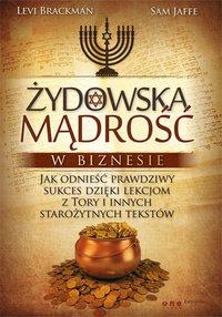 Żydowska mądrość w biznesie. Jak odnieść prawdziwy sukces dzięki lekcjom z Tory i innych starożytnych tekstów - Levi Brackman - ebook