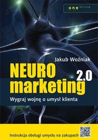 Neuromarketing 2.0. Wygraj wojnę o umysł klienta - Jakub Woźniak - ebook