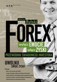 FOREX - wyłącz emocje, włącz zyski. Przewodnik świadomego inwestora - Mikołaj Rylski - ebook