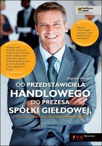 Od przedstawiciela handlowego do prezesa spółki giełdowej, czyli co robić i czego unikać, aby osiągnąć zawodowy sukces - Zbigniew Mendel - ebook