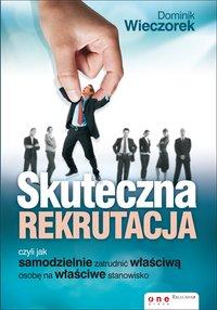 Skuteczna rekrutacja, czyli jak samodzielnie zatrudnić właściwą osobę na właściwe stanowisko - Dominik Wieczorek - ebook