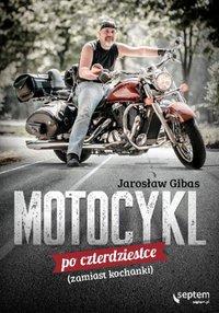 Motocykl po czterdziestce (zamiast kochanki) - Jarosław Gibas - ebook