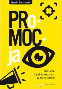 PRo-MOC-ja. Reklama i public relations w małej firmie - Marcin Pietraszek - ebook
