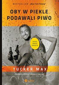 Oby w piekle podawali piwo - Tucker Max - ebook