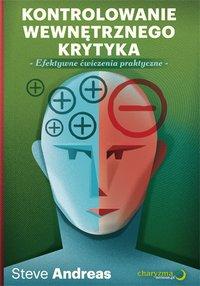 Kontrolowanie wewnętrznego krytyka. Efektywne ćwiczenia praktyczne - Steve Andreas - ebook