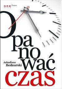 Opanować czas - Arkadiusz Bednarski - ebook
