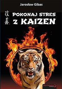 Pokonaj stres z Kaizen - Jarosław Gibas - ebook