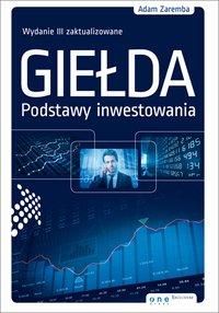 Giełda. Podstawy inwestowania. Wydanie III zaktualizowane - Adam Zaremba - ebook