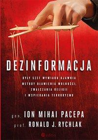 Dezinformacja. Były szef wywiadu ujawnia metody dławienia wolności, zwalczania religii i wspierania terroryzmu - Lt. Gen. Ion Mihai Pacepa - ebook