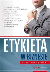 Etykieta w biznesie - Adam Jarczyński - ebook