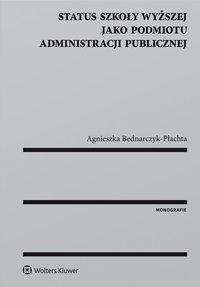 Status szkoły wyższej jako podmiotu administracji publicznej - Agnieszka Bednarczyk-Płachta - ebook