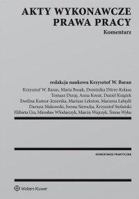 Akty wykonawcze prawa pracy. Komentarz - Krzysztof Wojciech Baran - ebook