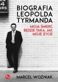 Biografia Leopolda Tyrmanda. Moja śmierć będzie taka, jak moje życie - Marcel Woźniak - ebook