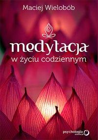 Medytacja w życiu codziennym - Maciej Wielobób - ebook