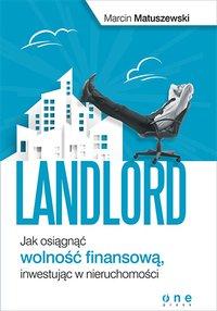 Landlord. Jak osiągnąć wolność finansową, inwestując w nieruchomości - Marcin Matuszewski - ebook