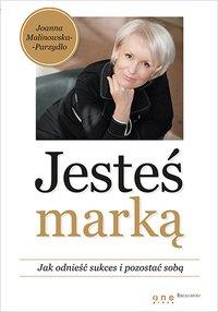 Jesteś marką. Jak odnieść sukces i pozostać sobą - Joanna Malinowska-Parzydło - ebook