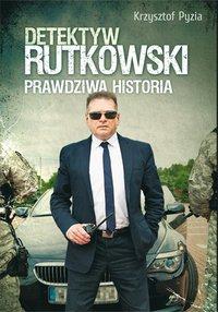 Detektyw Rutkowski. Prawdziwa historia - Krzysztof Pyzia - ebook