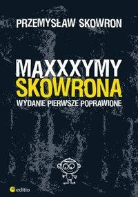 Maxxxymy Skowrona. Wydanie Pierwsze Poprawione - Przemysław Skowron - ebook