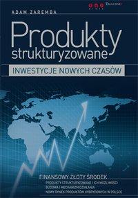 Produkty strukturyzowane - inwestycje nowych czasów - Adam Zaremba - ebook