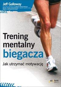 Trening mentalny biegacza. Jak utrzymać motywację - Jeff Galloway - ebook