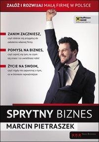Sprytny biznes. Załóż i rozwijaj małą firmę w Polsce - Marcin Pietraszek - ebook