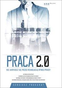 Praca 2.0. Nie ukryjesz się przed rewolucją rynku pracy - Sergiusz Prokurat - ebook