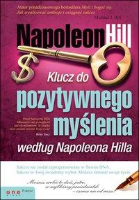 Klucz do pozytywnego myślenia według Napoleona Hilla - Napoleon Hill - ebook