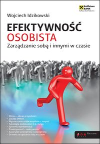 Efektywność osobista. Zarządzanie sobą i innymi w czasie - Wojciech Idzikowski - ebook