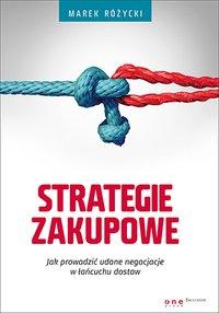 Strategie zakupowe. Jak prowadzić udane negocjacje w łańcuchu dostaw - Marek Różycki - ebook