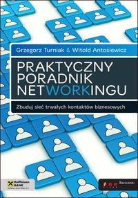 Praktyczny poradnik networkingu. Zbuduj sieć trwałych kontaktów biznesowych - Grzegorz Turniak - ebook