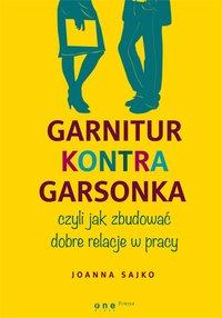 Garnitur kontra garsonka, czyli jak zbudować dobre relacje w pracy - Joanna Sajko - ebook