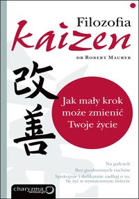 Filozofia Kaizen. Jak mały krok może zmienić Twoje życie - Robert Maurer - ebook