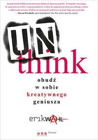 Unthink. Obudź w sobie kreatywnego geniusza - Erik Wahl - ebook