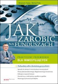 Jak zarobić na funduszach. Praktyczny przewodnik dla inwestujących - Wojciech Tukan - ebook