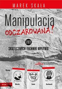 MANIPULACJA ODCZAROWANA! 777 skutecznych technik wpływu - Marek Skała - ebook