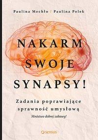Nakarm swoje synapsy! Zadania poprawiające sprawność umysłową - Paulina Mechło - ebook