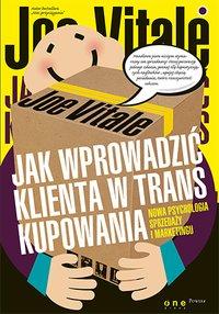 Jak wprowadzić klienta w trans kupowania. Nowa psychologia sprzedaży i marketingu - Joe Vitale - ebook