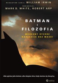 Batman i filozofia. Mroczny rycerz nareszcie bez maski - Mark D. White (Editor) - ebook
