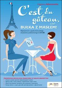 C'est du gâteau, czyli bułka z masłem! Repetytorium z języka francuskiego od poziomu podstawowego do b1/b2 - Magdalena Adaszewska - ebook
