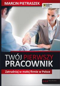 Twój pierwszy pracownik. Zatrudniaj w małej firmie w Polsce - Marcin Pietraszek - ebook
