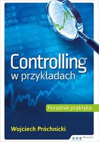 Controlling w przykładach. Poradnik praktyka - Wojciech Próchnicki - ebook