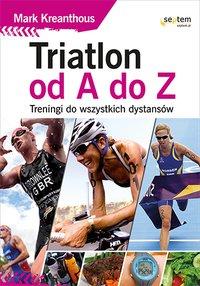 Triatlon od A do Z. Treningi do wszystkich dystansów - Mark Kleanthous - ebook