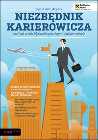 Niezbędnik karierowicza, czyli jak zrobić błyskotliwą karierę w wielkim mieście - Agnieszka Wiącek - ebook